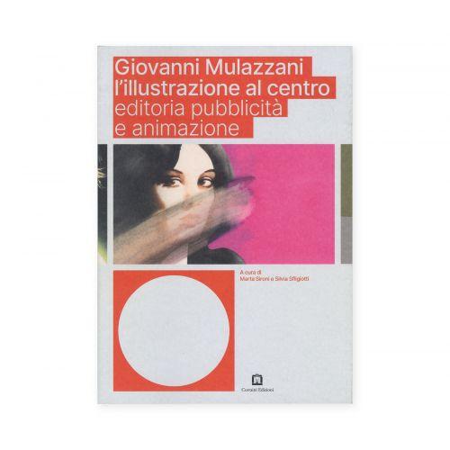 Cover libro Giovanni Mulazzani L'illustrazione al centro. Editoria pubblicità e animazione. Libro a cura di ISIA Urbino Maggio 2019